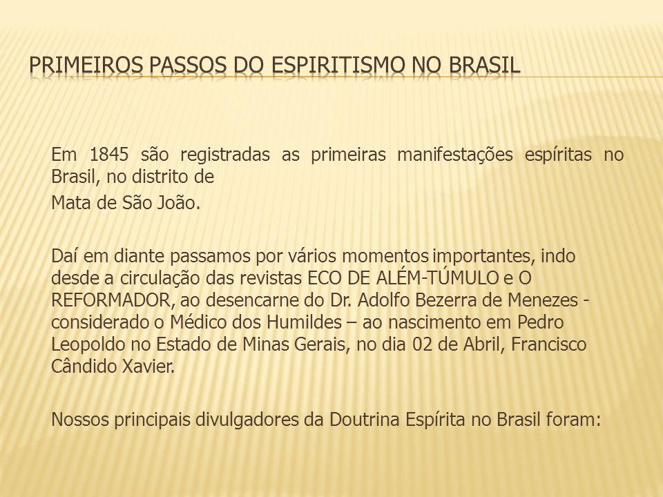 Em 1845 são registradas as primeiras manifestações espíritas no Brasil, no distrito de Mata de São João. Daí em diante passamos por vários momentos im