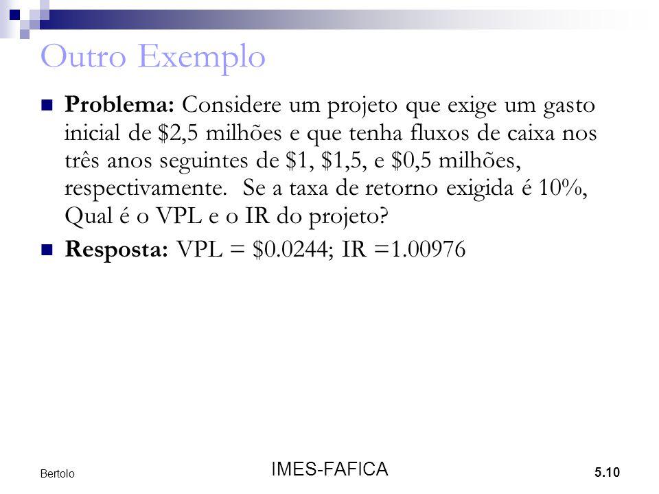 5.10 IMES-FAFICA Bertolo Outro Exemplo  Problema: Considere um projeto que exige um gasto inicial de $2,5 milhões e que tenha fluxos de caixa nos trê