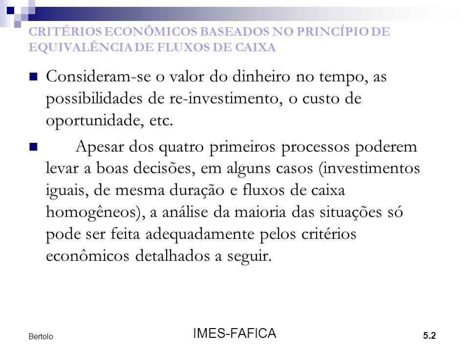 5.2 IMES-FAFICA Bertolo CRITÉRIOS ECONÔMICOS BASEADOS NO PRINCÍPIO DE EQUIVALÊNCIA DE FLUXOS DE CAIXA  Consideram-se o valor do dinheiro no tempo, as