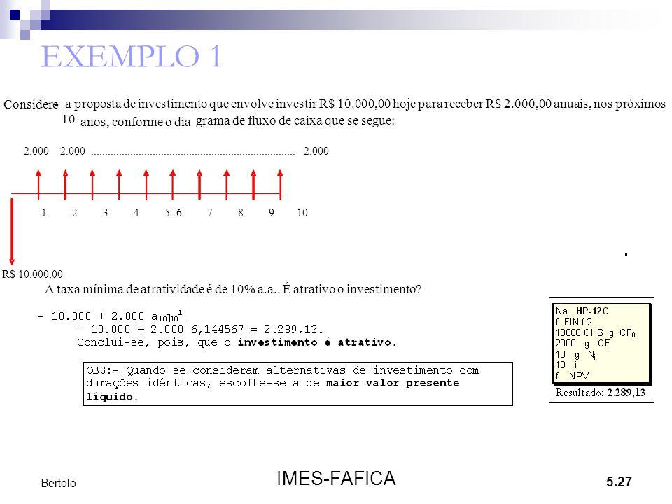 5.27 IMES-FAFICA Bertolo EXEMPLO 1 Considere- a proposta de investimento que envolve investir R$ 10.000,00 hoje para receber R$ 2.000,00 anuais, nos p