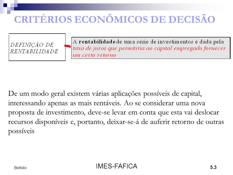 5.3 IMES-FAFICA Bertolo CRITÉRIOS ECONÔMICOS DE DECISÃO De um modo geral existem várias aplicações possíveis de capital, interessando apenas as mais r