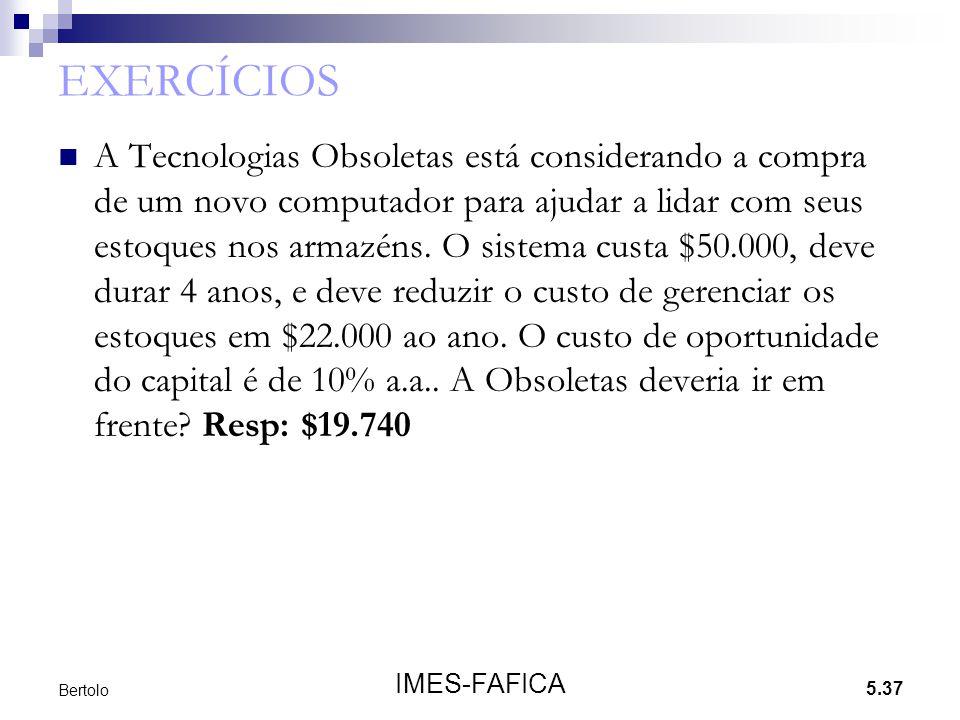 5.37 IMES-FAFICA Bertolo EXERCÍCIOS  A Tecnologias Obsoletas está considerando a compra de um novo computador para ajudar a lidar com seus estoques n