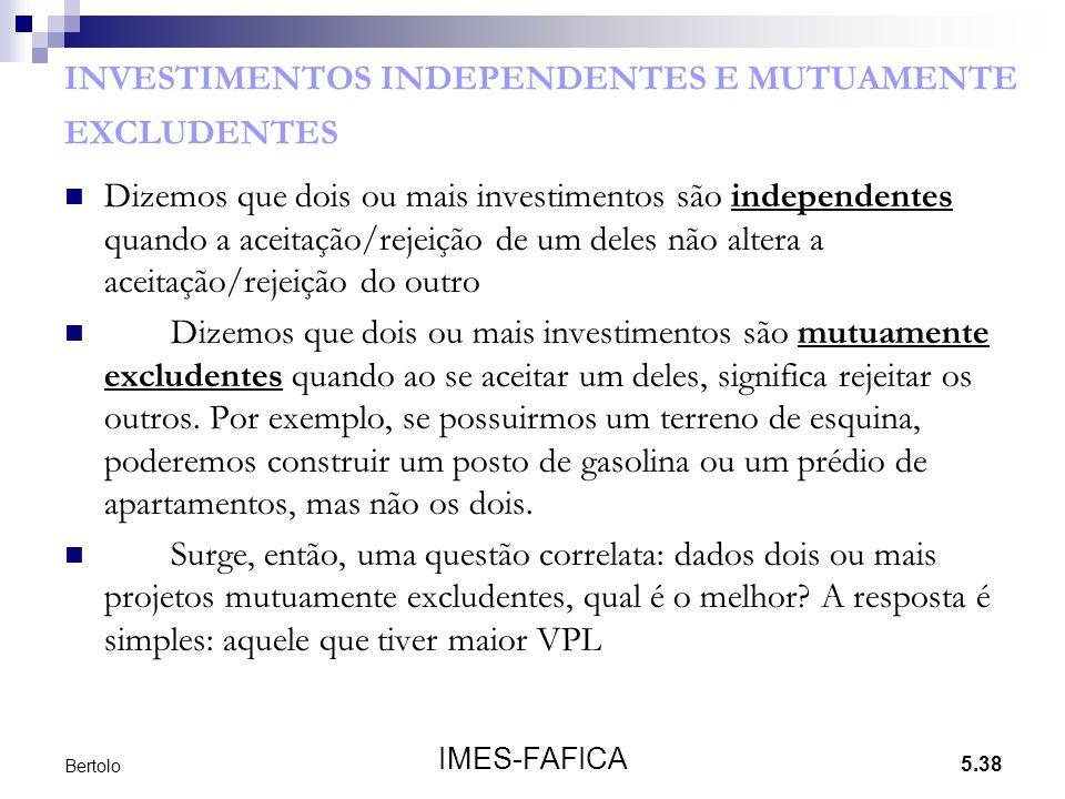 5.38 IMES-FAFICA Bertolo INVESTIMENTOS INDEPENDENTES E MUTUAMENTE EXCLUDENTES  Dizemos que dois ou mais investimentos são independentes quando a acei