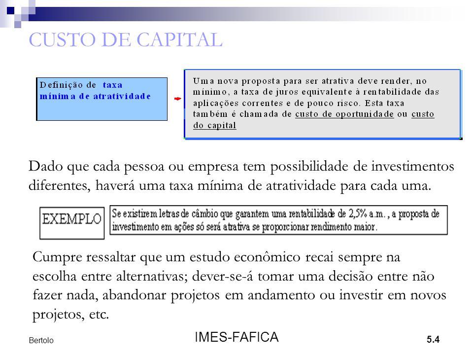 5.4 IMES-FAFICA Bertolo CUSTO DE CAPITAL Dado que cada pessoa ou empresa tem possibilidade de investimentos diferentes, haverá uma taxa mínima de atra