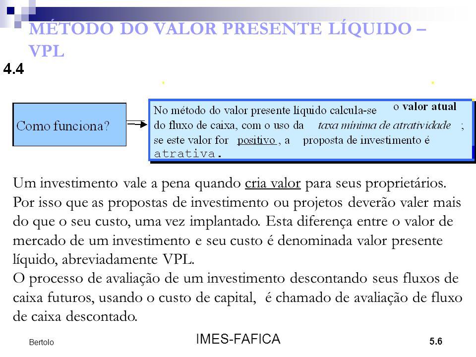 5.6 IMES-FAFICA Bertolo MÉTODO DO VALOR PRESENTE LÍQUIDO – VPL ; Um investimento vale a pena quando cria valor para seus proprietários. Por isso que a