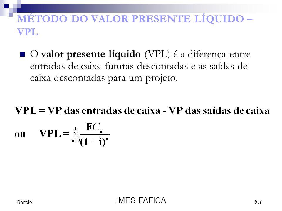 5.7 IMES-FAFICA Bertolo MÉTODO DO VALOR PRESENTE LÍQUIDO – VPL  O valor presente líquido (VPL) é a diferença entre entradas de caixa futuras desconta