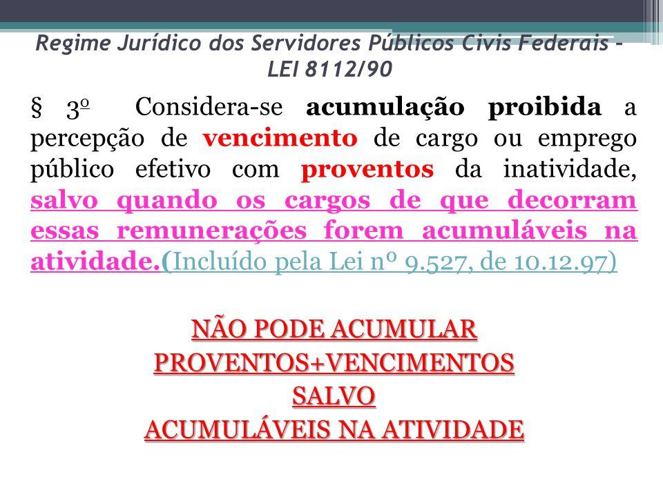 Regime Jurídico dos Servidores Públicos Civis Federais – LEI 8112/90 § 3 o Considera-se acumulação proibida a percepção de vencimento de cargo ou empr