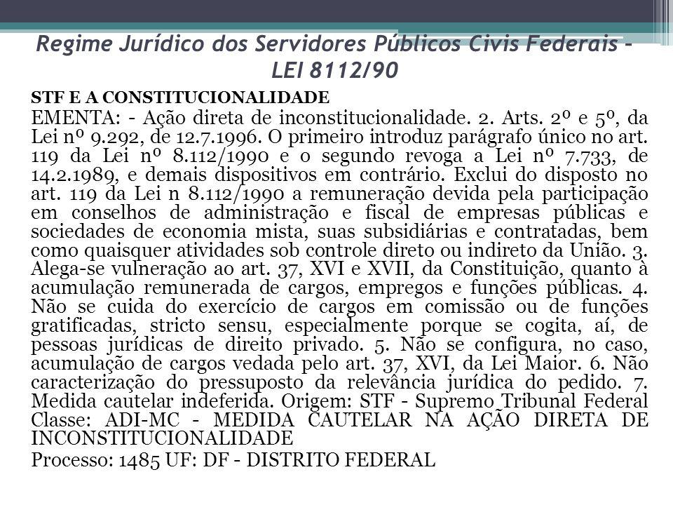Regime Jurídico dos Servidores Públicos Civis Federais – LEI 8112/90 STF E A CONSTITUCIONALIDADE EMENTA: - Ação direta de inconstitucionalidade. 2. Ar