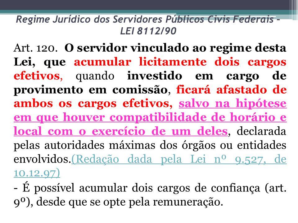 Regime Jurídico dos Servidores Públicos Civis Federais – LEI 8112/90 Art. 120. O servidor vinculado ao regime desta Lei, que acumular licitamente dois