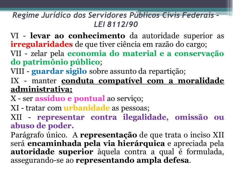 Regime Jurídico dos Servidores Públicos Civis Federais – LEI 8112/90 VI - levar ao conhecimento da autoridade superior as irregularidades de que tiver