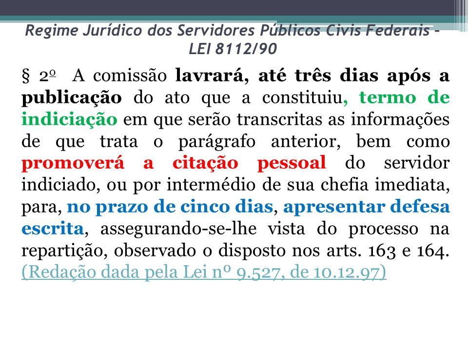 Regime Jurídico dos Servidores Públicos Civis Federais – LEI 8112/90 § 2 o A comissão lavrará, até três dias após a publicação do ato que a constituiu