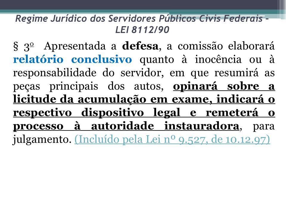 Regime Jurídico dos Servidores Públicos Civis Federais – LEI 8112/90 § 3 o Apresentada a defesa, a comissão elaborará relatório conclusivo quanto à in