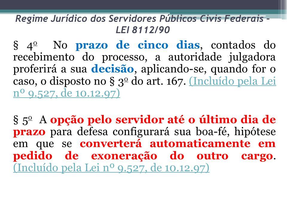 Regime Jurídico dos Servidores Públicos Civis Federais – LEI 8112/90 § 4 o No prazo de cinco dias, contados do recebimento do processo, a autoridade j