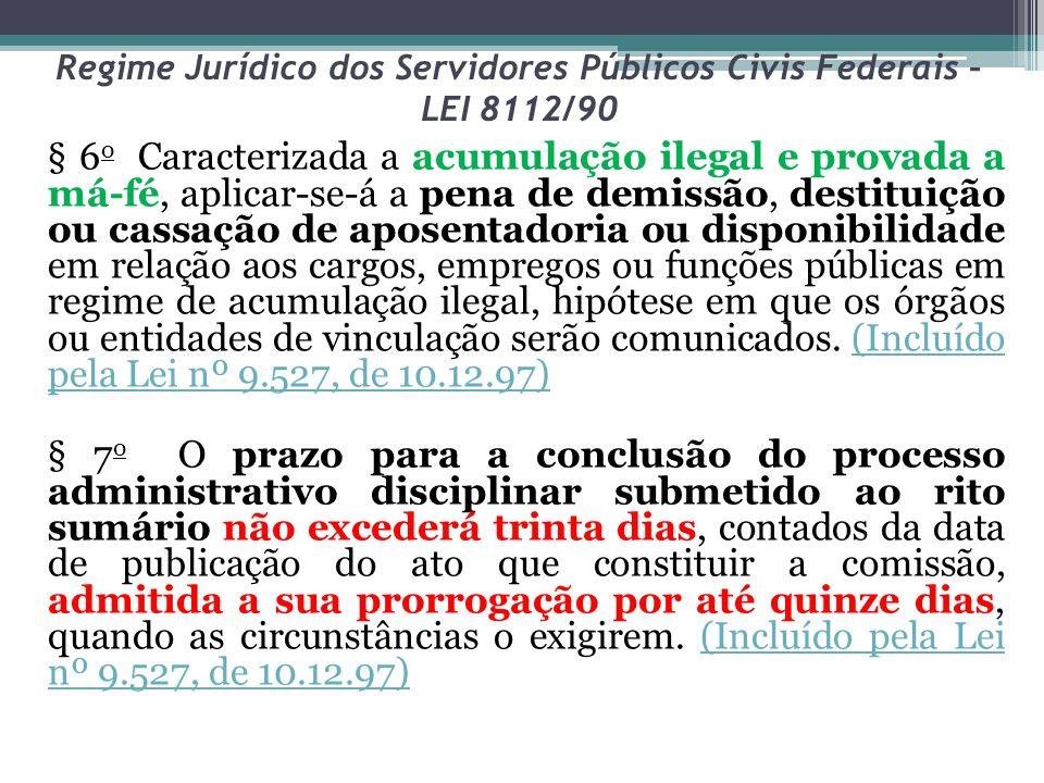 Regime Jurídico dos Servidores Públicos Civis Federais – LEI 8112/90 § 6 o Caracterizada a acumulação ilegal e provada a má-fé, aplicar-se-á a pena de