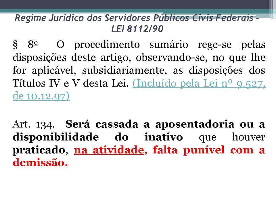 Regime Jurídico dos Servidores Públicos Civis Federais – LEI 8112/90 § 8 o O procedimento sumário rege-se pelas disposições deste artigo, observando-s