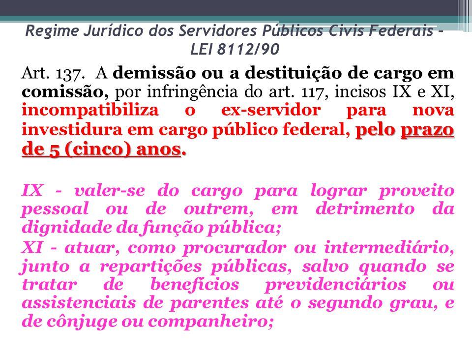 Regime Jurídico dos Servidores Públicos Civis Federais – LEI 8112/90 pelo prazo de 5 (cinco) anos. Art. 137. A demissão ou a destituição de cargo em c