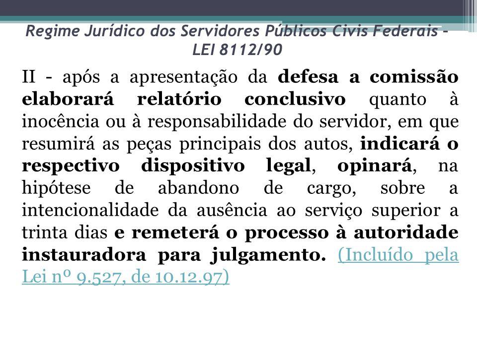 Regime Jurídico dos Servidores Públicos Civis Federais – LEI 8112/90 II - após a apresentação da defesa a comissão elaborará relatório conclusivo quan