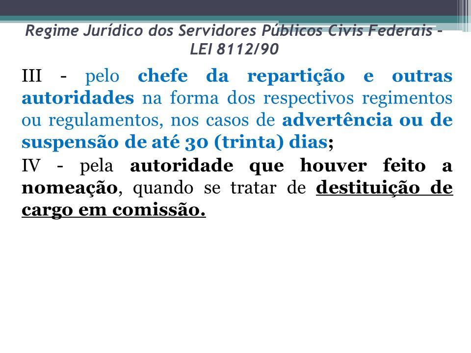 Regime Jurídico dos Servidores Públicos Civis Federais – LEI 8112/90 III - pelo chefe da repartição e outras autoridades na forma dos respectivos regi