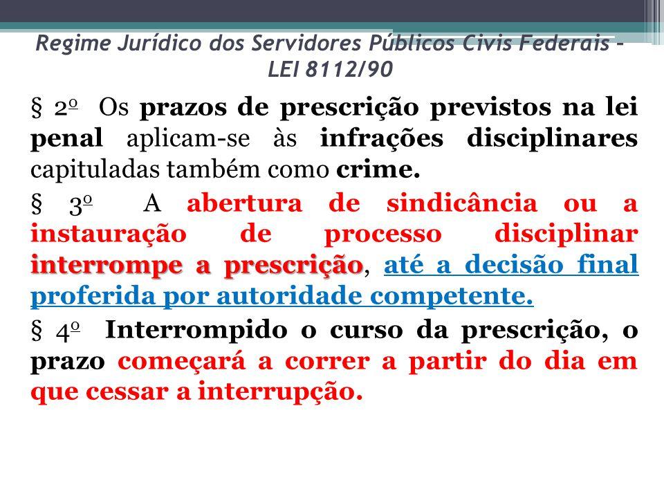 Regime Jurídico dos Servidores Públicos Civis Federais – LEI 8112/90 § 2 o Os prazos de prescrição previstos na lei penal aplicam-se às infrações disc