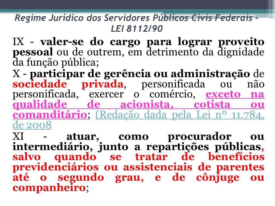Regime Jurídico dos Servidores Públicos Civis Federais – LEI 8112/90 IX - valer-se do cargo para lograr proveito pessoal ou de outrem, em detrimento d