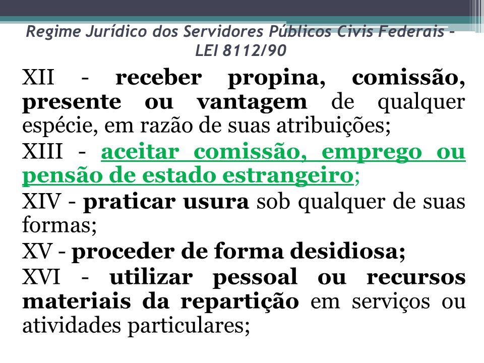 Regime Jurídico dos Servidores Públicos Civis Federais – LEI 8112/90 XII - receber propina, comissão, presente ou vantagem de qualquer espécie, em raz