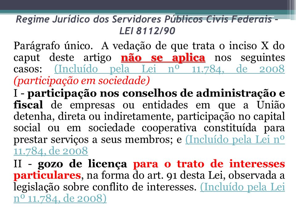 Regime Jurídico dos Servidores Públicos Civis Federais – LEI 8112/90 não se aplica Parágrafo único. A vedação de que trata o inciso X do caput deste a