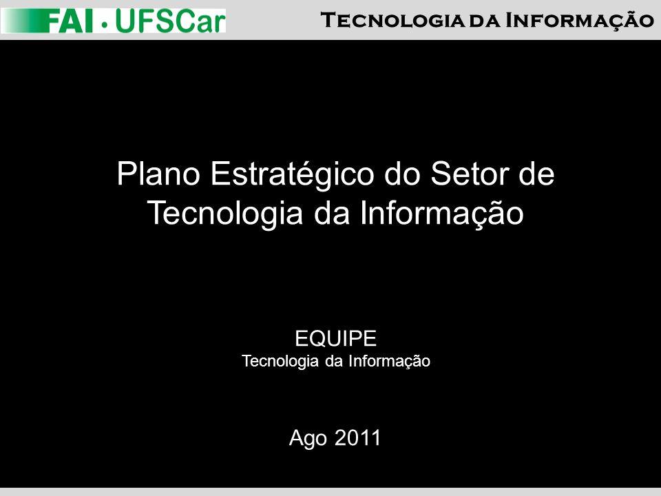 Tecnologia da Informação Plano Estratégico do Setor de Tecnologia da Informação EQUIPE Tecnologia da Informação Ago 2011