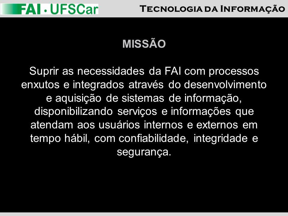 Tecnologia da Informação MISSÃO Suprir as necessidades da FAI com processos enxutos e integrados através do desenvolvimento e aquisição de sistemas de