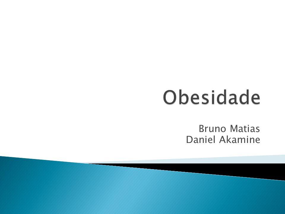  Segundo a OMS: acúmulo normal ou excessivo de gordura corporal até um nível que a saúde seja comprometida.