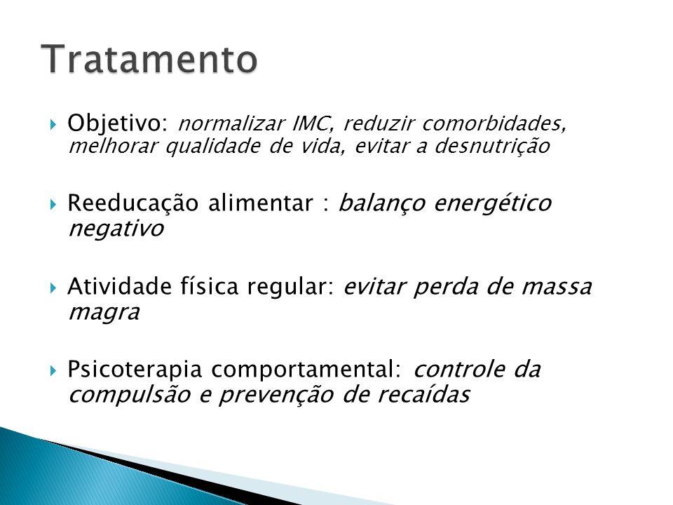  Objetivo: normalizar IMC, reduzir comorbidades, melhorar qualidade de vida, evitar a desnutrição  Reeducação alimentar : balanço energético negativ