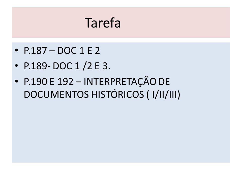 Tarefa • P.187 – DOC 1 E 2 • P.189- DOC 1 /2 E 3. • P.190 E 192 – INTERPRETAÇÃO DE DOCUMENTOS HISTÓRICOS ( I/II/III)