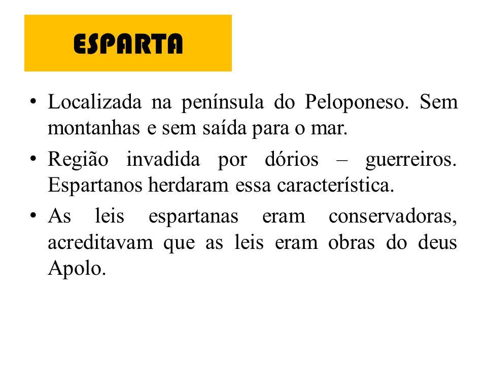 Esparta •Após conquistarem a cidade de Micenas, os dórios fundaram Esparta.