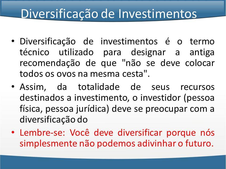 • Diversificação de investimentos é o termo técnico utilizado para designar a antiga recomendação de que não se deve colocar todos os ovos na mesma cesta .