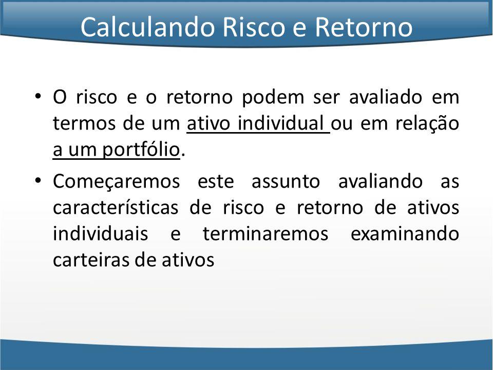 • O risco e o retorno podem ser avaliado em termos de um ativo individual ou em relação a um portfólio.