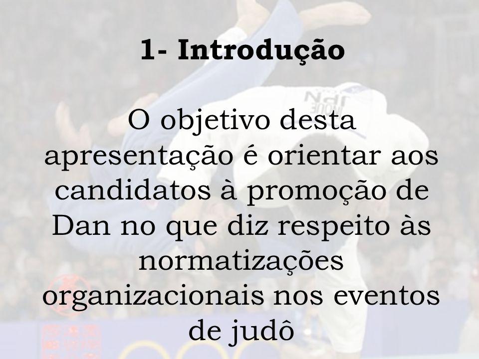 1- Introdução O objetivo desta apresentação é orientar aos candidatos à promoção de Dan no que diz respeito às normatizações organizacionais nos event