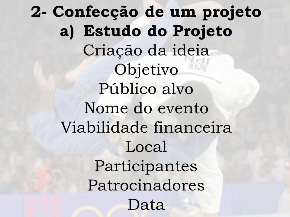 2- Confecção de um projeto a)Estudo do Projeto Criação da ideia Objetivo Público alvo Nome do evento Viabilidade financeira Local Participantes Patroc