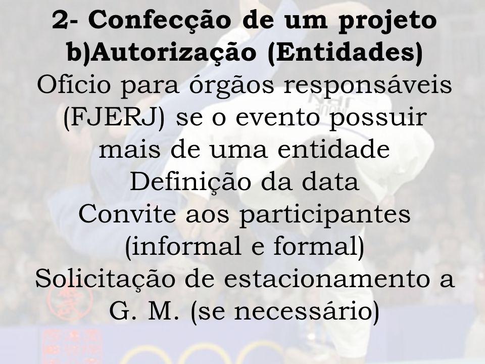2- Confecção de um projeto c) Infra-estrutura Local (condições) Premiação (modelo e custo) Técnica (arbitragem, oficiais de mesa, controle, etc.) Alimentação Equipe médica (CRM)