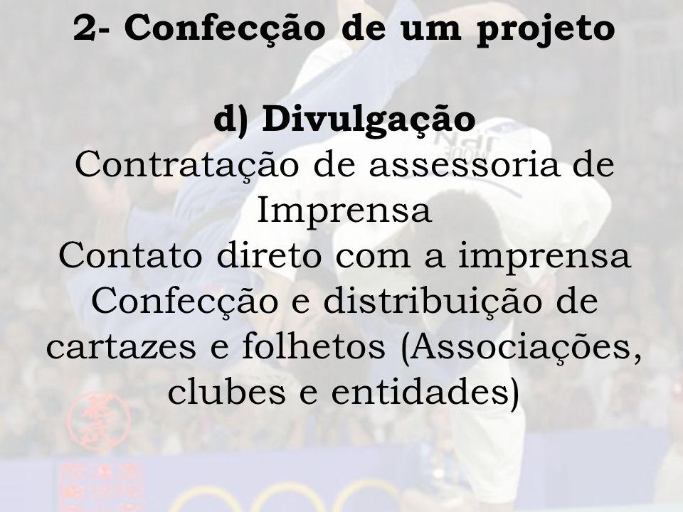 2- Confecção de um projeto d) Divulgação Contratação de assessoria de Imprensa Contato direto com a imprensa Confecção e distribuição de cartazes e fo