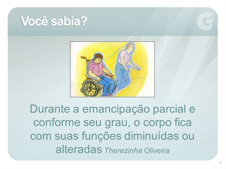 3 Durante a emancipação parcial e conforme seu grau, o corpo fica com suas funções diminuídas ou alteradas Therezinha Oliveira