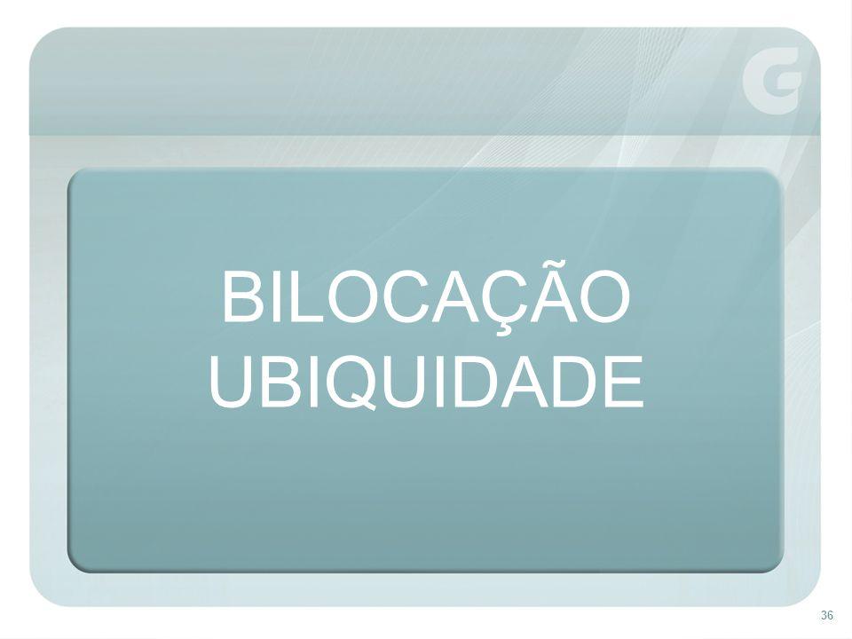 36 BILOCAÇÃO UBIQUIDADE