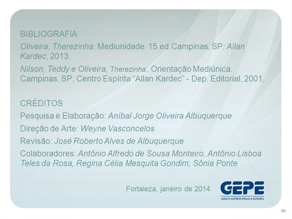 Fortaleza, janeiro de 2014 80 BIBLIOGRAFIA Oliveira, Therezinha: Mediunidade. 15.ed.Campinas, SP: Allan Kardec, 2013. Nilson, Teddy e Oliveira, Therez