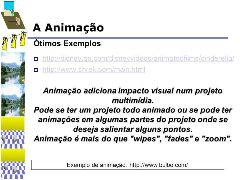 A Animação Ótimos Exemplos  http://disney.go.com/disneyvideos/animatedfilms/cinderella/ http://disney.go.com/disneyvideos/animatedfilms/cinderella/  http://www.shrek.com/main.html http://www.shrek.com/main.html Animação adiciona impacto visual num projeto multimídia.