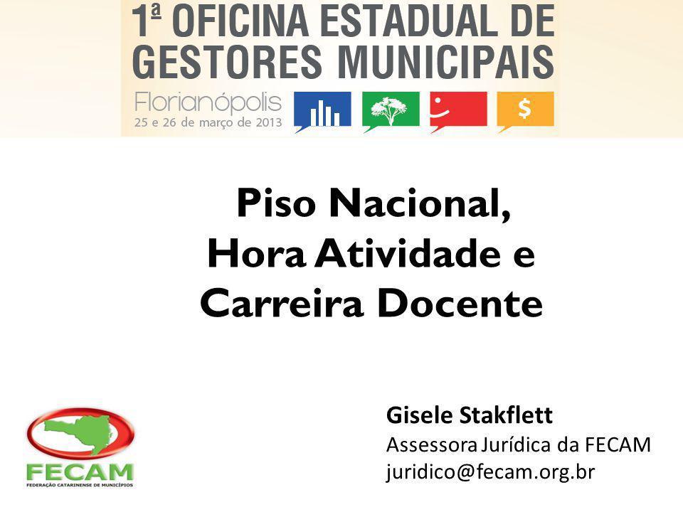 Piso Nacional, Hora Atividade e Carreira Docente Gisele Stakflett Assessora Jurídica da FECAM juridico@fecam.org.br