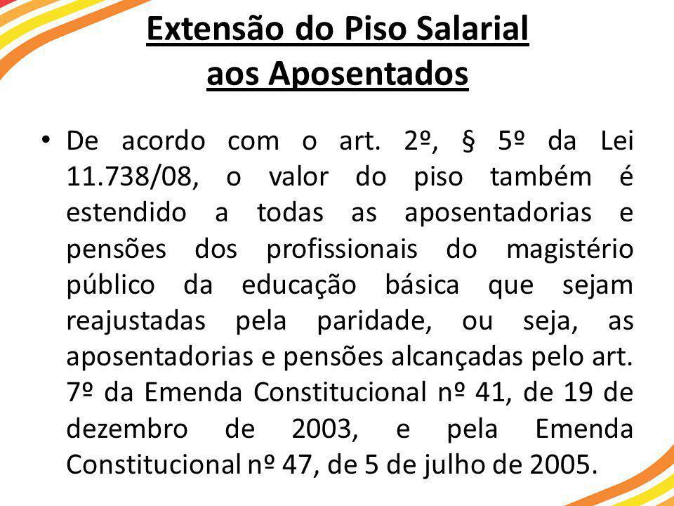 Extensão do Piso Salarial aos Aposentados • De acordo com o art.