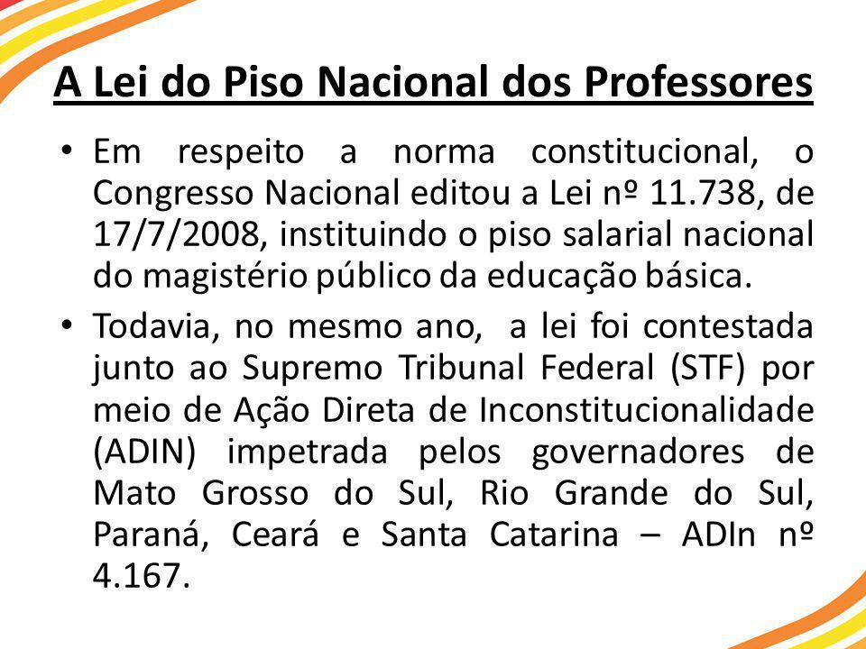 A Lei do Piso Nacional dos Professores • Em respeito a norma constitucional, o Congresso Nacional editou a Lei nº 11.738, de 17/7/2008, instituindo o piso salarial nacional do magistério público da educação básica.