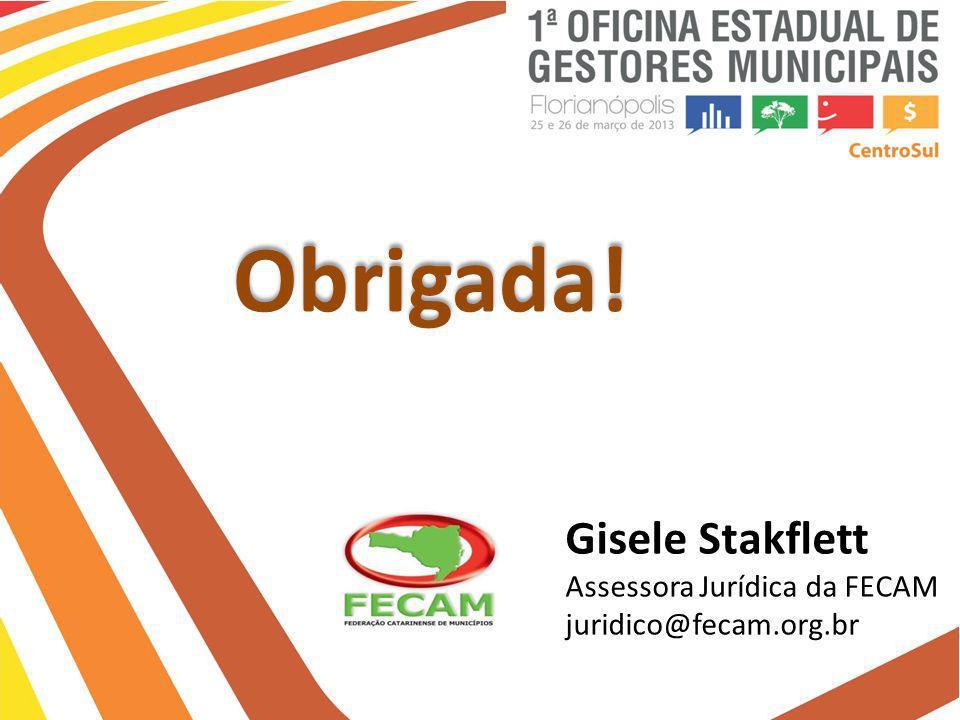 Obrigada! Gisele Stakflett Assessora Jurídica da FECAM juridico@fecam.org.br