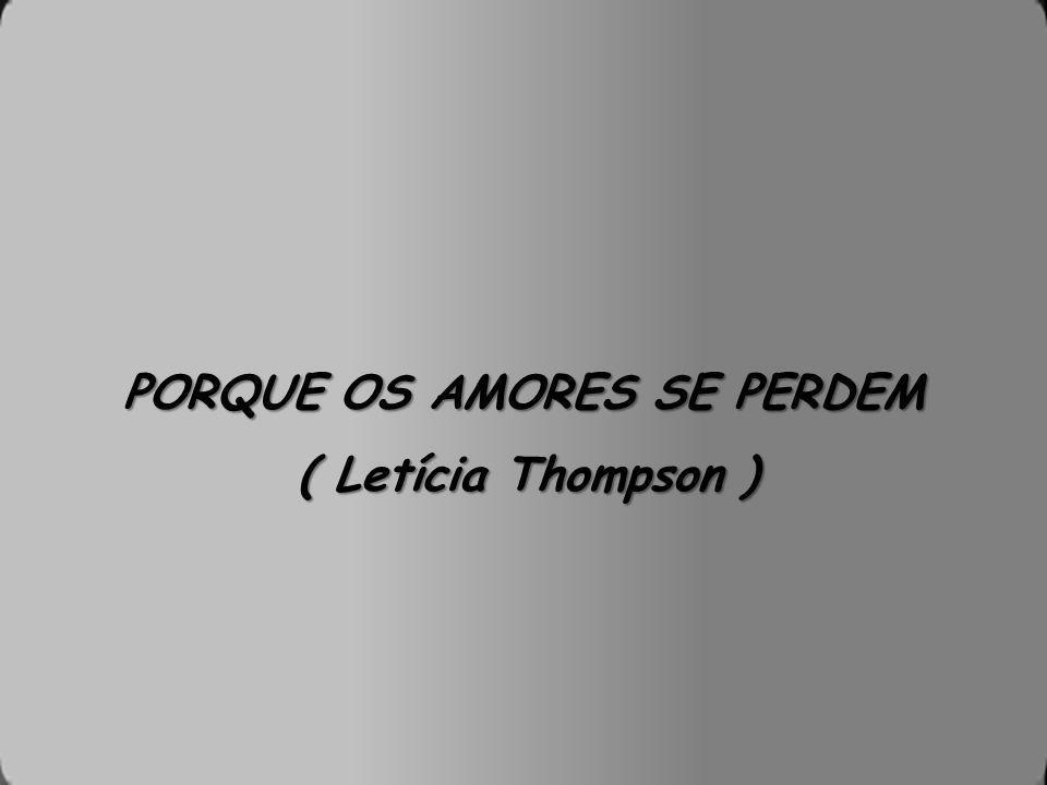 PORQUE OS AMORES SE PERDEM ( Letícia Thompson )