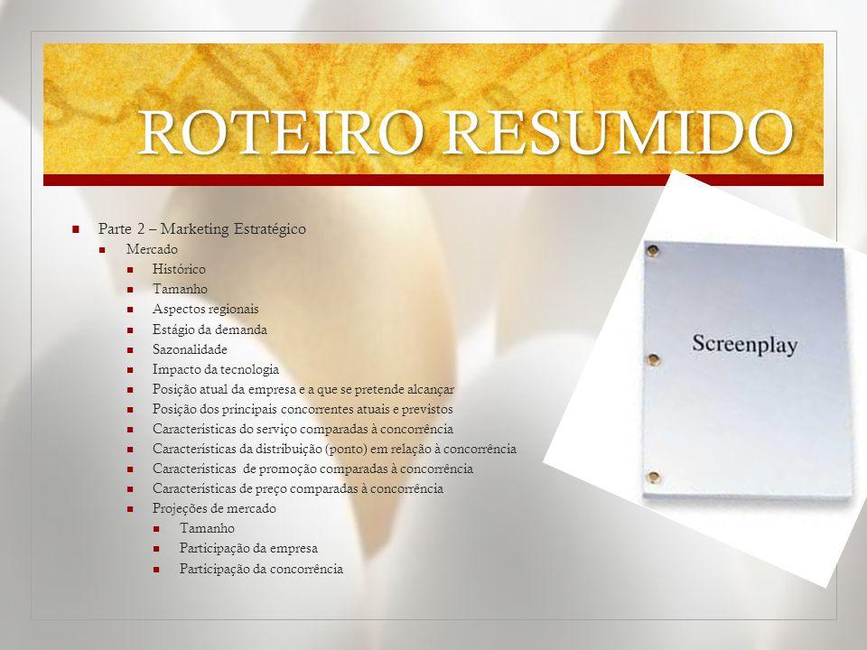 ROTEIRO RESUMIDO  Parte 2 – Marketing Estratégico  Mercado  Histórico  Tamanho  Aspectos regionais  Estágio da demanda  Sazonalidade  Impacto