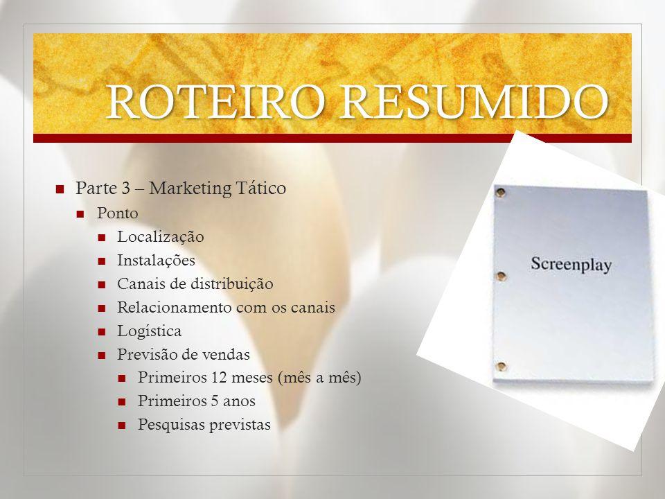 ROTEIRO RESUMIDO  Parte 3 – Marketing Tático  Ponto  Localização  Instalações  Canais de distribuição  Relacionamento com os canais  Logística