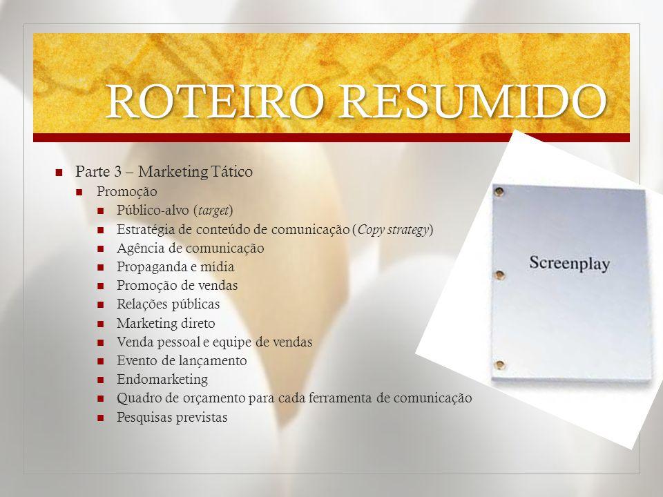 ROTEIRO RESUMIDO  Parte 3 – Marketing Tático  Promoção  Público-alvo ( target )  Estratégia de conteúdo de comunicação ( Copy strategy )  Agência
